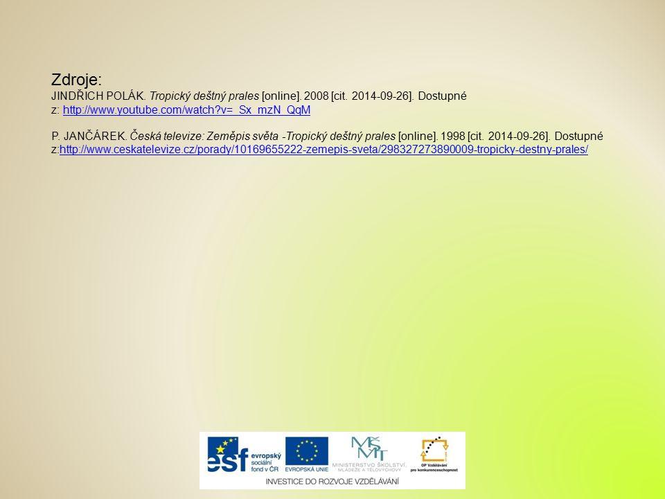 Zdroje: JINDŘICH POLÁK. Tropický deštný prales [online]. 2008 [cit. 2014-09-26]. Dostupné z: http://www.youtube.com/watch v=_Sx_mzN_QqM.